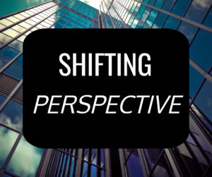 Shifting Perspective