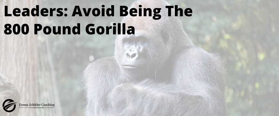 Leaders: Avoid Being The 800 Pound Gorilla