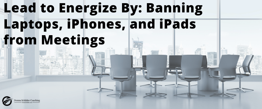 Lead to Energize By: Banning Laptops and iPhones from Meetings