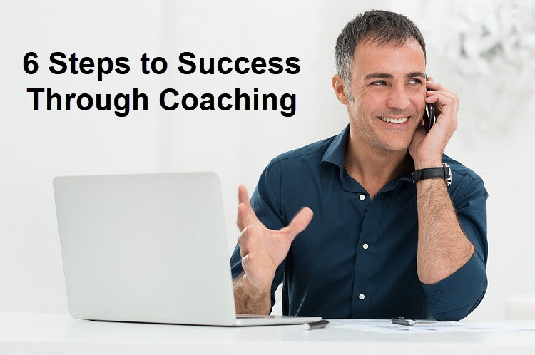 6 Steps to Success Through Coaching